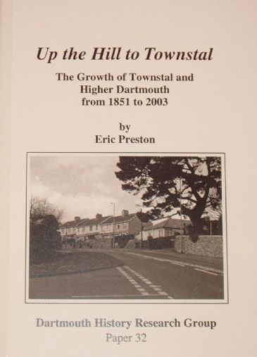 Up the Hill to Townstal - The Growth of Townstal and Higher Dartmouth from 1851 to 2003, by Eric Preston